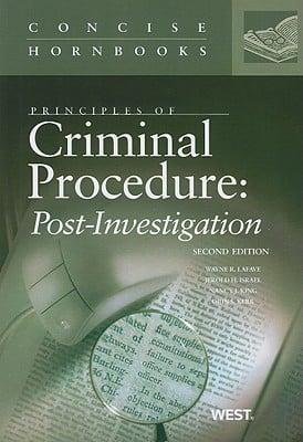 Principles of Criminal Procedure: Post-Investigation written by LaFave, Wayne R. , Israel, Jerold H. , King, Nancy J.