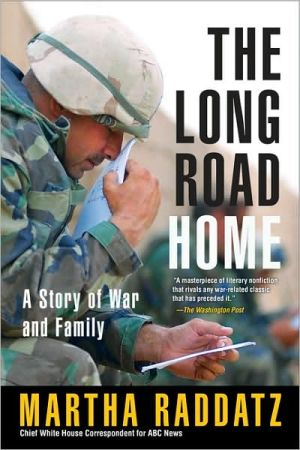 The Long Road Home: A Story of War and Family book written by Martha Raddatz