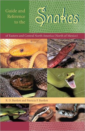 Guide and Reference to the Snakes of Eastern and Central North America (North of Mexico) book written by Richard D. Bartlett
