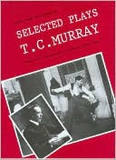 Selected Plays book written by T. C. Murray