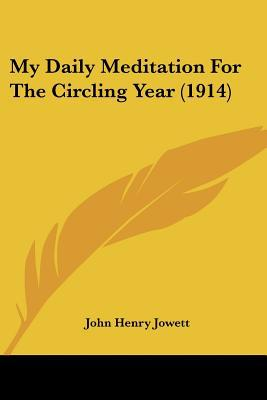 My Daily Meditation for the Circling Year (1914) book written by Jowett, John Henry