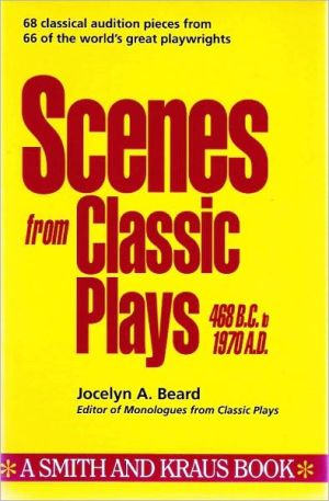 Scenes from Classic Plays (468 B.C. to 1970 A.D.) written by Jocelyn A. Beard