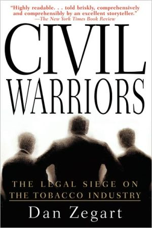 Civil Warriors: The Legal Siege on the Tobacco Industry book written by Dan Zegart