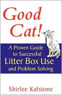 Good Cat!: A Proven Guide to Successful Litter Box Use and Problem Solving book written by John Martin