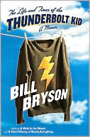 The Life and Times of the Thunderbolt Kid: A Memoir book written by Bill Bryson