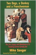 Two Dogs, A Donkey and a Frenchwoman: The Life, Legacy and Adventures of a Traveling Canine Comedy Act book written by Mike Sanger