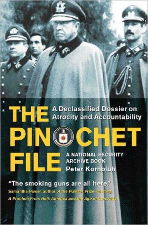 Pinochet File: A Declassified Dossier on Atrocity and Accountability book written by Peter Kornbluh