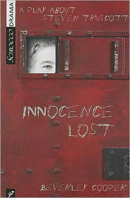 Innocence Lost: A Play about Steven Truscott book written by Beverley Cooper