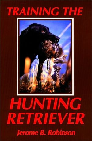 Training the Hunting Retriever book written by Jerome B. Robinson