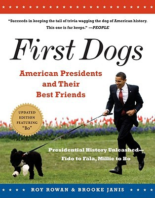 First Dogs: American Presidents and Their Best Friends book written by Roy Rowan