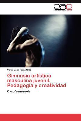 Gimnasia Art Stica Masculina Juvenil. Pedagog A Y Creatividad written by Victor Jos Parra Ortiz