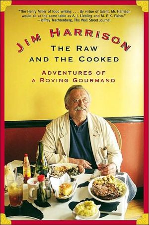 The Raw and the Cooked: Adventures of a Roving Gourmand book written by Jim Harrison