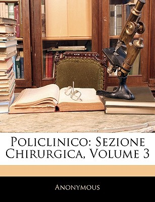 Policlinico: Sezione Chirurgica, Volume 3 written by Anonymous