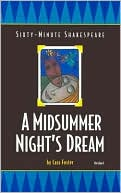 A Midsummer Night's Dream: The Sixty-Minute Shakespeare Series book written by Cass Foster