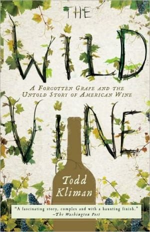 The Wild Vine: A Forgotten Grape and the Untold Story of American Wine book written by Todd Kliman