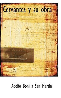 Cervantes y Su Obra book written by San Martn, Adolfo Bonilla