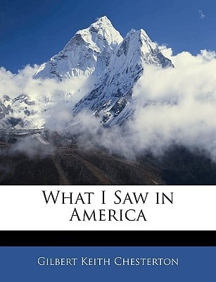 What I Saw in America book written by Chesterton, G. K.