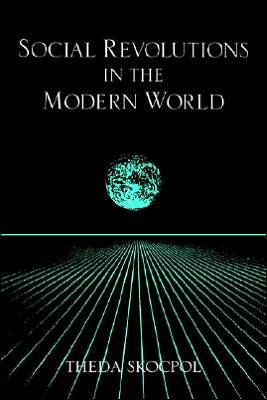 Social Revolutions in the Modern World book written by Theda Skocpol