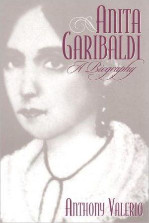 Anita Garibaldi: A Biography book written by Anthony W. Valerio