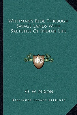 Whitman's Ride Through Savage Lands with Sketches of Indian Life book written by Nixon, O. W.