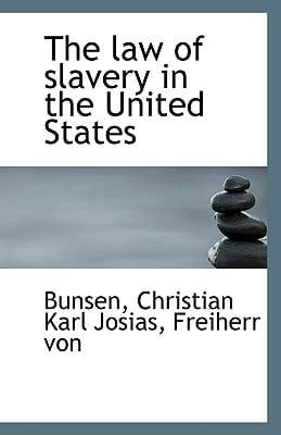 The law of slavery in the United States book written by Freiherr von Bun Christian Karl ...