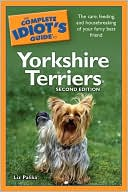 The Complete Idiot's Guide to Yorkshire Terriers book written by Liz Palika