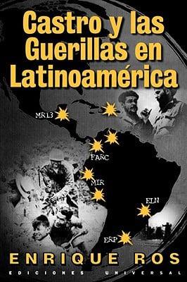 Castro Y Las Guerrillas En Latino America book written by Enrique Ros