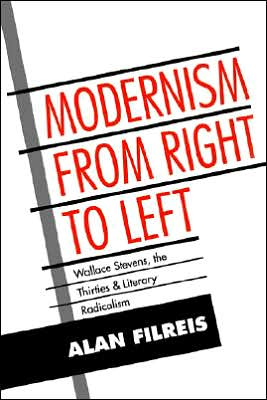 Modernism from Right to Left: Wallace Stevens, the Thirties, and Literary Radicalism book written by Alan Filreis