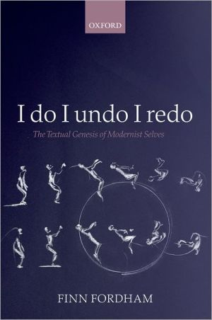 I Do, I Undo, I Redo: The Textual Genesis of Modernist Selves written by Finn Fordham