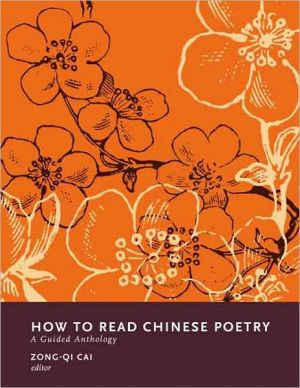 How to Read Chinese Poetry: A Guided Anthology written by Zong-qi Cai