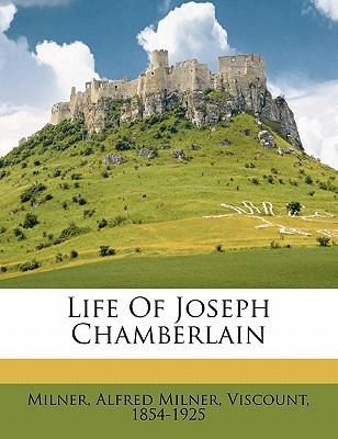 Life of Joseph Chamberlain book written by MILNER, ALFRED MILNE , Milner, Alfred Milner Viscount 1854