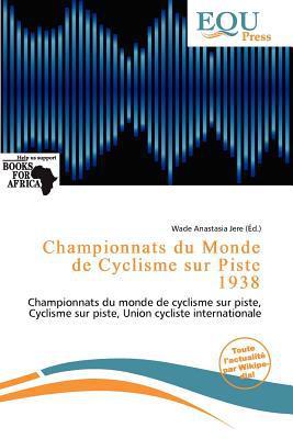 Championnats Du Monde de Cyclisme Sur Piste 1938 written by Wade Anastasia Jere