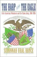 The Harp and the Eagle: Irish-American Volunteers and the Union Army, 1861-1865 book written by Susannah Ural