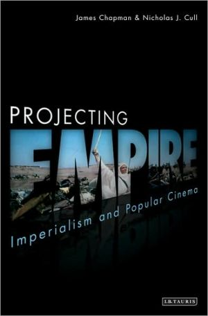 Projecting Empire: Imperialism and Popular Cinema book written by James Chapman