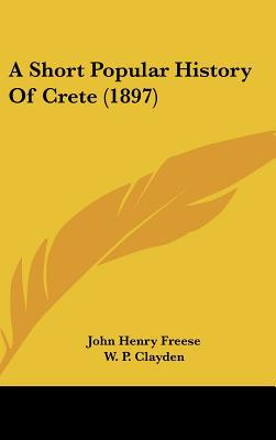 A Short Popular History Of Crete (1897) written by John Henry Freese