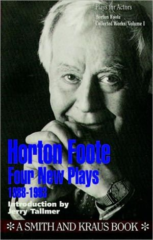 Horton Foote: 4 New Plays, Vol. 1 book written by Horton Foote