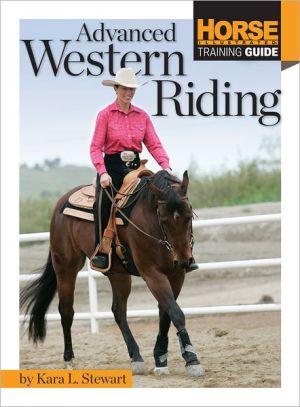 Advanced Western Riding book written by Kara L Stewart