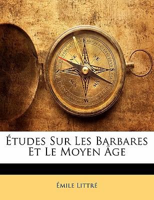 Tudes Sur Les Barbares Et Le Moyen GE book written by Littr, Mile