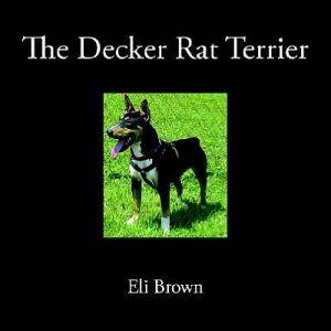 The Decker Rat Terrier book written by Eli Brown