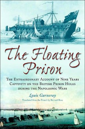 The Floating Prison: An Account of Nine Years on a Prison Hulk During the Napoleonic Wars book written by Louis Garneray