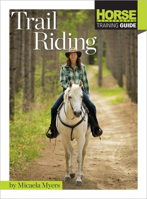 Trail Riding book written by Micaela Myers