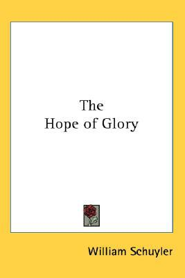 The Hope of Glory written by Schuyler, William