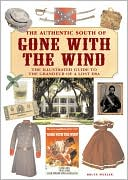 The Authentic South of Gone with the Wind: The Illustrated Guide to the Grandeur of a Lost Era book written by Bruce Wexler