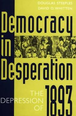 Democracy in Desperation: The Depression of 1893, Vol. 199 book written by Douglas Steeples