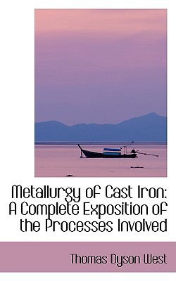 Metallurgy of Cast Iron: A Complete Exposition of the Processes Involved book written by West, Thomas Dyson