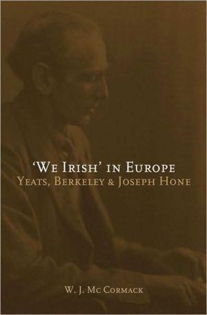 'We Irish' in Europe: Yeats, Berkeley & Joseph Hone written by W. J. McCormack