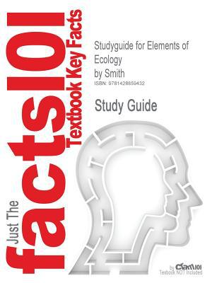 Outlines & Highlights for Elements of Ecology by Smith, ISBN: 0805348301 written by Cram101 Textbook Reviews