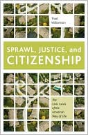 Sprawl, Justice, and Citizenship: The Civic Costs of the American Way of Life book written by Thad Williamson