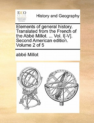 Elements of General History. Translated from the French of the ABBE Millot. ... Vol. I[-V]. Second American Edition. Volume 2 of 5 written by Millot, Abbe