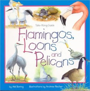 Flamingos, Loons and Pelicans book written by Mel Boring